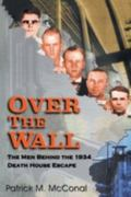 Over the Wall The Men Behind the 1934 Death House Escape