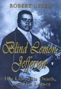 Blind Lemon Jefferson His Life, His Death, and His Legacy