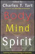 Body Mind Spirit Exploring the Parapsychology of Spirituality