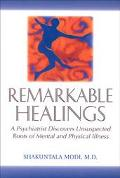 Remarkable Healings A Psychiatrist Discovers Unsuspected Roots of Mental and Physical Illness