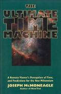 Ultimate Time Machine A Remote Viewer's Perception of Time, and Predictions for the New Mill...