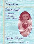 Choosing Waterbirth Reclaiming the Sacred Power of Birth