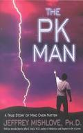 Pk Man A True Story of Mind over Matter