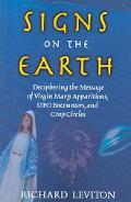 Signs On The Earth Deciphering The Message Of Virgin Marry Apparitions, Ufo Encounters, And ...