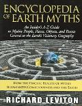 Encyclopedia of Earth Myths An Insider's A - Z Guide to Mythic People, Places, Objects And E...
