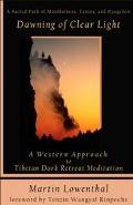 Dawning of Clear Light A Western Approach to Tibetan Dark Retreat Meditation