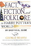 Fact, Fiction, and Folklore in Harry Potter's World An Unofficial Guide