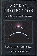 Astral Projection And the Nature of Reality Exploring the Out-of-body State