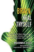 Brain, Heal Thyself A Caregiver's New Approach to Recovery from Stroke, Aneurysm, And Trauma...