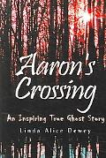 Aaron's Crossing An Inspiring True Ghost Story