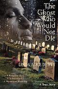 Ghost Who Would Not Die: A Runaway Slave, A Brutal Murder, A Mysterious Haunting