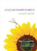 Every Moment Matters: Savoring the Stuff of Life