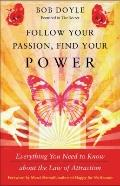 Follow Your Passion, Find Your Power: Everything You Need to Know about the Law of Attraction