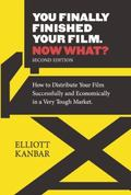 You Finally Finished Your Film - Now What? : How to Distribute You Film Successfully and Eco...