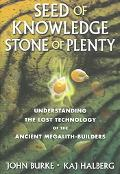 Seed of Knowledge, Stone of Plenty Understanding the Lost Technology of the Ancient Megalith...