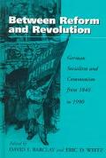 Between Reform and Revolution German Socialism and Communism from 1840 to 1990