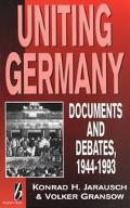 Uniting Germany Documents and Debates, 1944-1993
