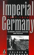 Imperial Germany 1871-1914 Economy, Society, Culture And Politics