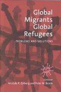 Global Migrants, Global Refugees Problems and Solutions