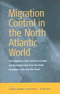 Migration Control in the North Atlantic World The Evolution of State Practices in Europe and...