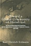 Toward A Global Community Of Historians The International Historical Congresses And The Inte...
