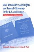 Dual Nationality, Social Rights and Federal Citizenship in the U.S. and Europe The Reinventi...
