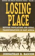 Losing Place Refugee Populations and Rural Transformations in East Africa