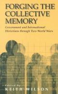 Forging the Collective Memory Government and International Historians Through Two World Wars