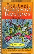West Coast Seafood Recipes Over 375!  Easy-To-Prepare Seafood Recipes for Two People