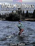 Alaska Rainbows Fly-Fishing for Trout, Salmon & Other Alaskan Species
