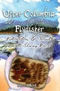 Upper Columbia Flyfisher : Notes, Stories and Secrets from the Shining Reach