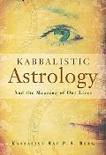 Kabbalistic Astrology And the Meaning of Our Lives