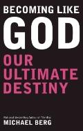 Becoming Like God : Our Ultimate Destiny