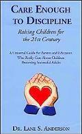 Care Enough to Discipline: Raising Children for the 21st Century