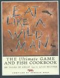 Eat Like a Wild Man 110 Years of Great Sports Afield Recipes