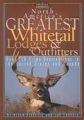 North America's Greatest Whitetail Lodges & Outfitters More Than 250 Prine Destinations in t...