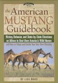 American Mustang Guidebook History, Behavior, and State-By-State Directions on Where to Best...