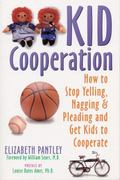 Kid Cooperation How to Stop Yelling, Nagging and Pleading and Get Kids to Cooperate
