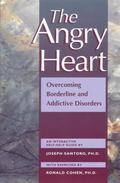 Angry Heart Overcoming Borderline and Addictive Disorders  An Interactive Self-Help Guide