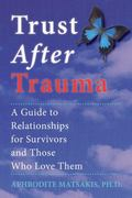 Trust After Trauma A Guide to Relationships for Survivors and Those Who Love Them