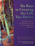 Six Keys to Creating the Life You Desire Stop Pursuing the Unattainable and Find the Fulfill...