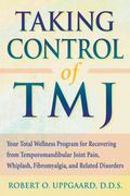 Taking Control of Tmj Your Total Wellness Program for Recovering from Tempromandibular Joint...