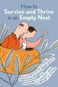 How to Survive and Thrive in an Empty Nest Reclaiming Your Life When Your Children Have Grown