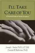 I'll Take Care of You A Practical Guide for Family Caregivers