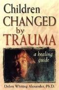 Children Changed by Trauma A Healing Guide