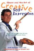 Illness and the Art of Creative Self-Expression Stories and Exercises from the Arts for Thos...