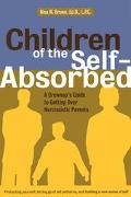 Children of the Self-Absorbed A Grown-Up's Guide to Getting over Narcissistic Parents
