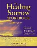Healing Sorrow Workbook Rituals for Transforming Grief and Loss