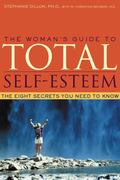 Woman's Guide to Total Self-Esteem The Eight Secrets You Need to Know