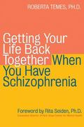 Getting Your Life Back Together When You Have Schizophrenia